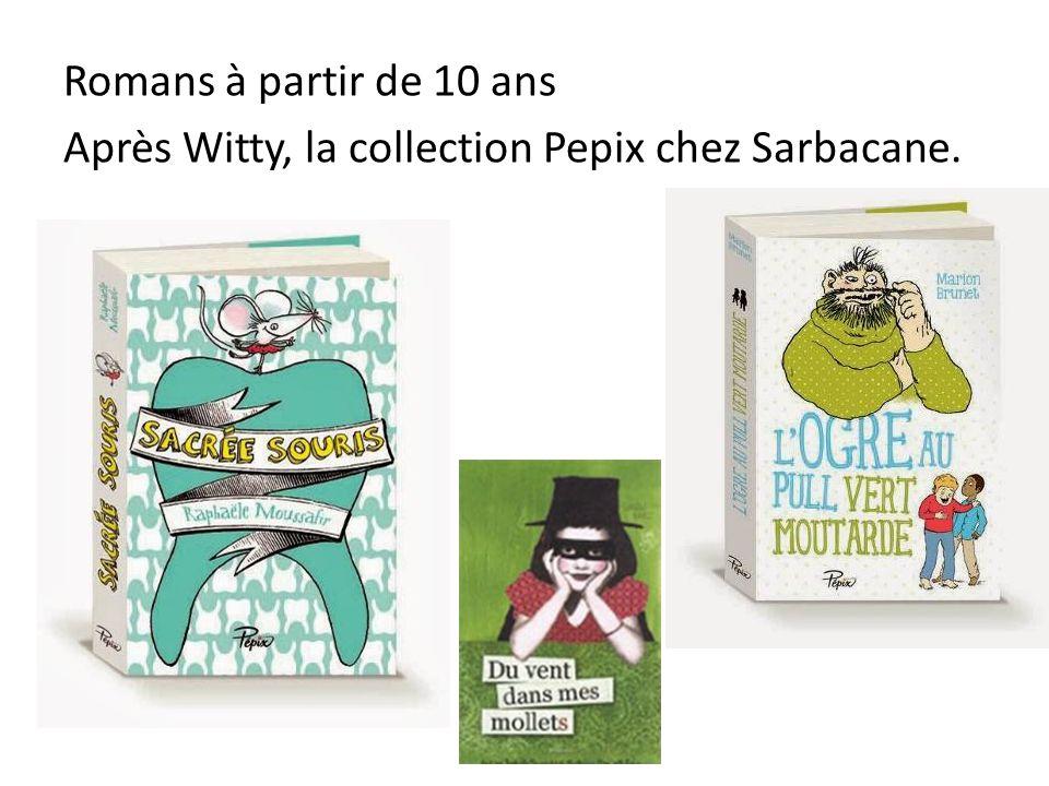 Romans à partir de 10 ans Après Witty, la collection Pepix chez Sarbacane.