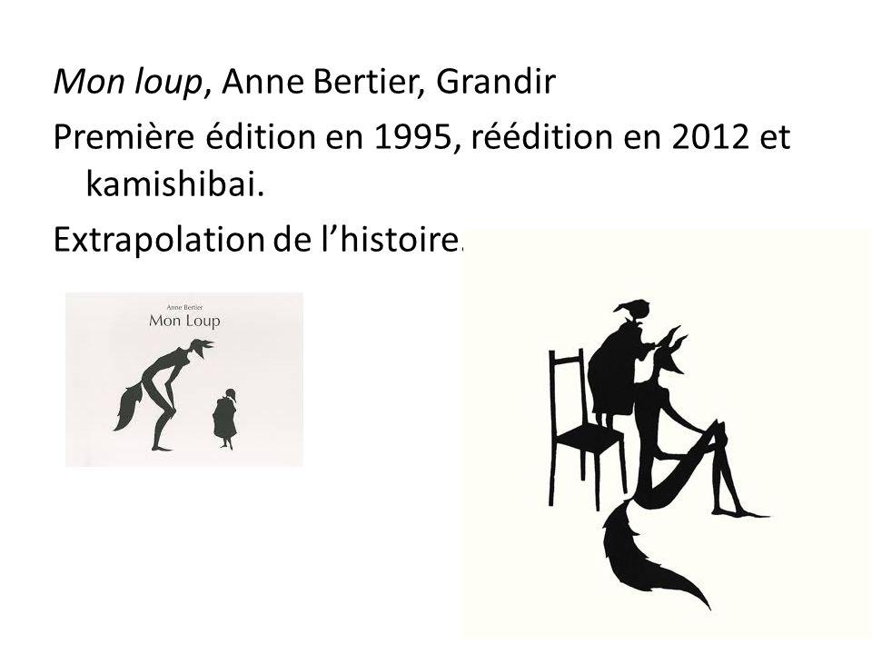 Mon loup, Anne Bertier, Grandir Première édition en 1995, réédition en 2012 et kamishibai.