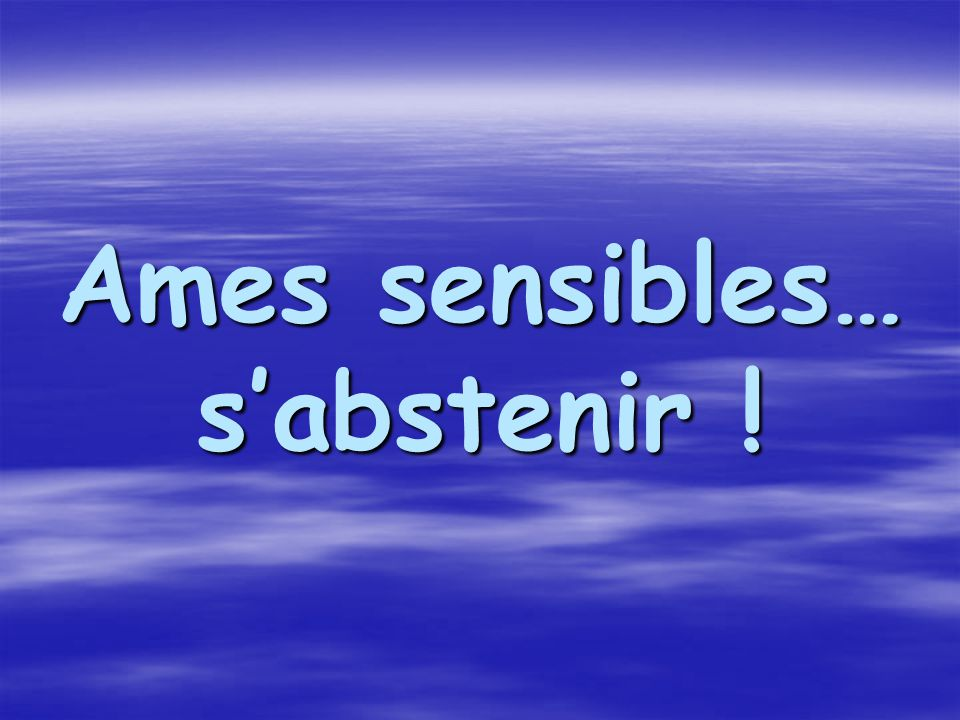 Ames sensibles… s'abstenir !
