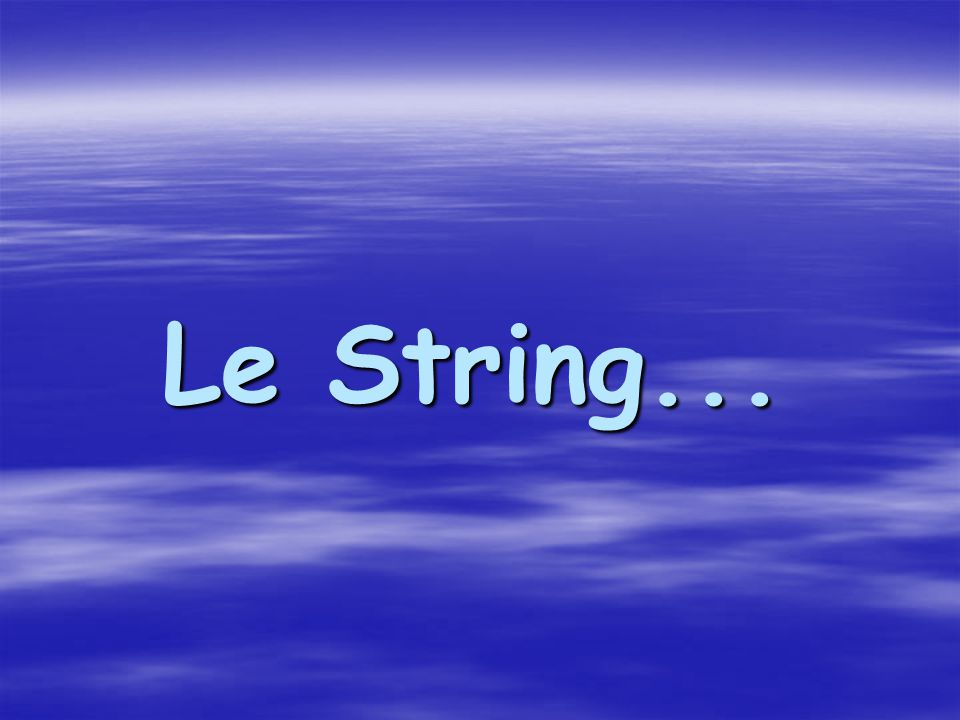 Le String...