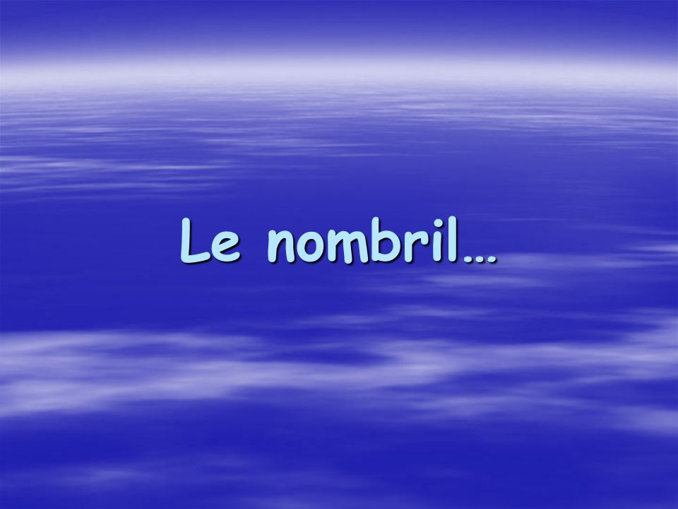 Le nombril…