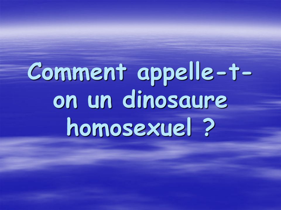 Comment appelle-t-on un dinosaure homosexuel
