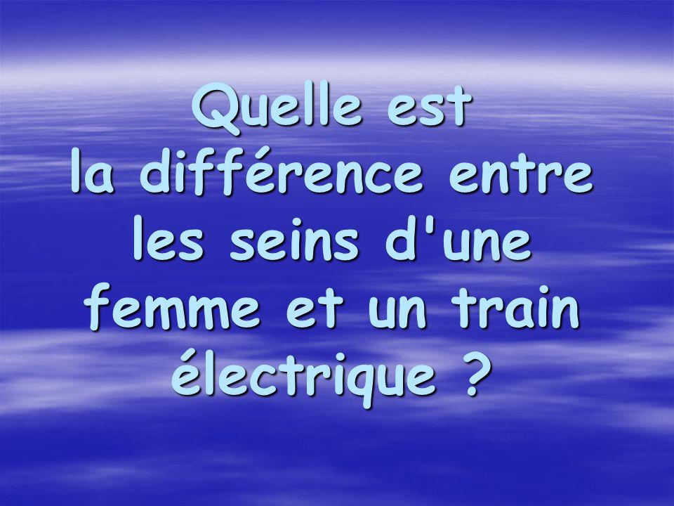 Quelle est la différence entre les seins d une femme et un train électrique