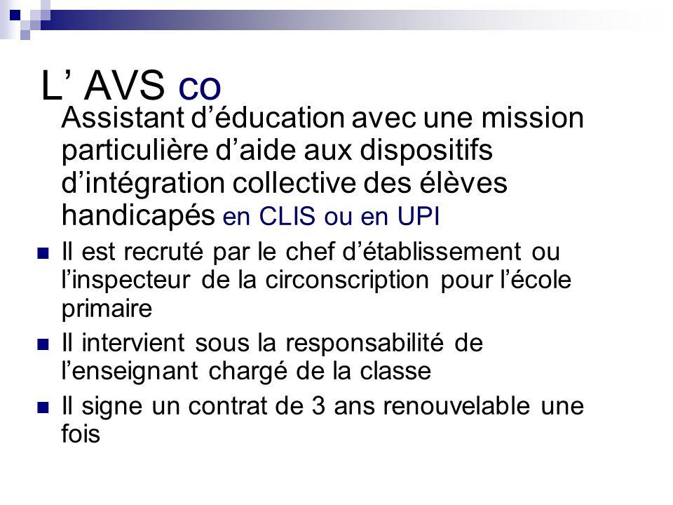 L' AVS co Assistant d'éducation avec une mission particulière d'aide aux dispositifs d'intégration collective des élèves handicapés en CLIS ou en UPI.