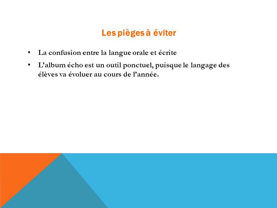 Les pièges à éviter La confusion entre la langue orale et écrite