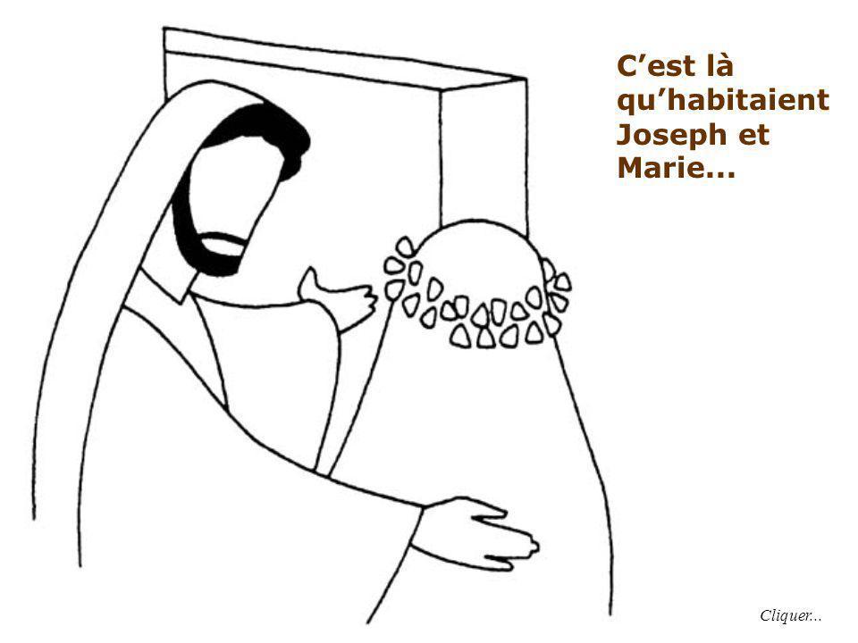 C'est là qu'habitaient Joseph et Marie... Cliquer...