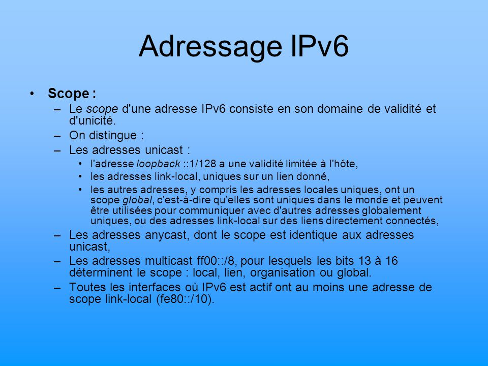 Adressage IPv6 Scope : Le scope d une adresse IPv6 consiste en son domaine de validité et d unicité.
