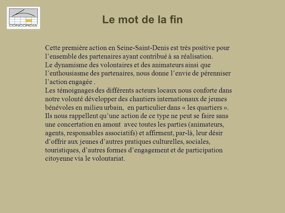 Le mot de la fin Cette première action en Seine-Saint-Denis est très positive pour l'ensemble des partenaires ayant contribué à sa réalisation.