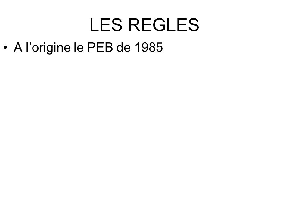 LES REGLES A l'origine le PEB de 1985