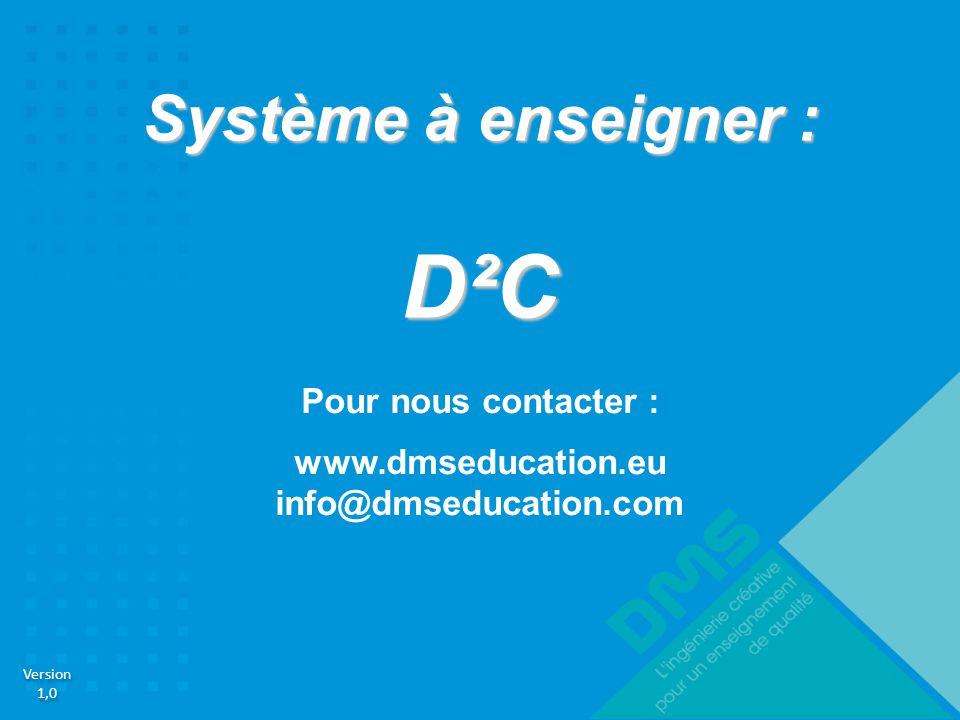 D²C Système à enseigner : Pour nous contacter : www.dmseducation.eu