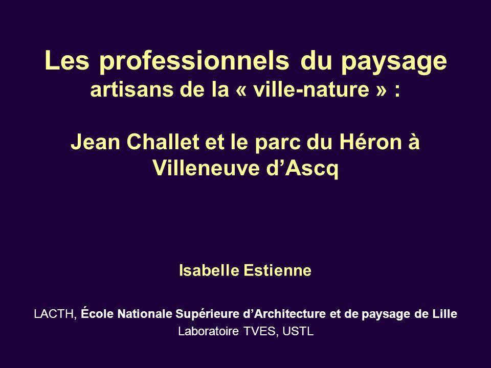 Les professionnels du paysage artisans de la « ville-nature » : Jean Challet et le parc du Héron à Villeneuve d'Ascq