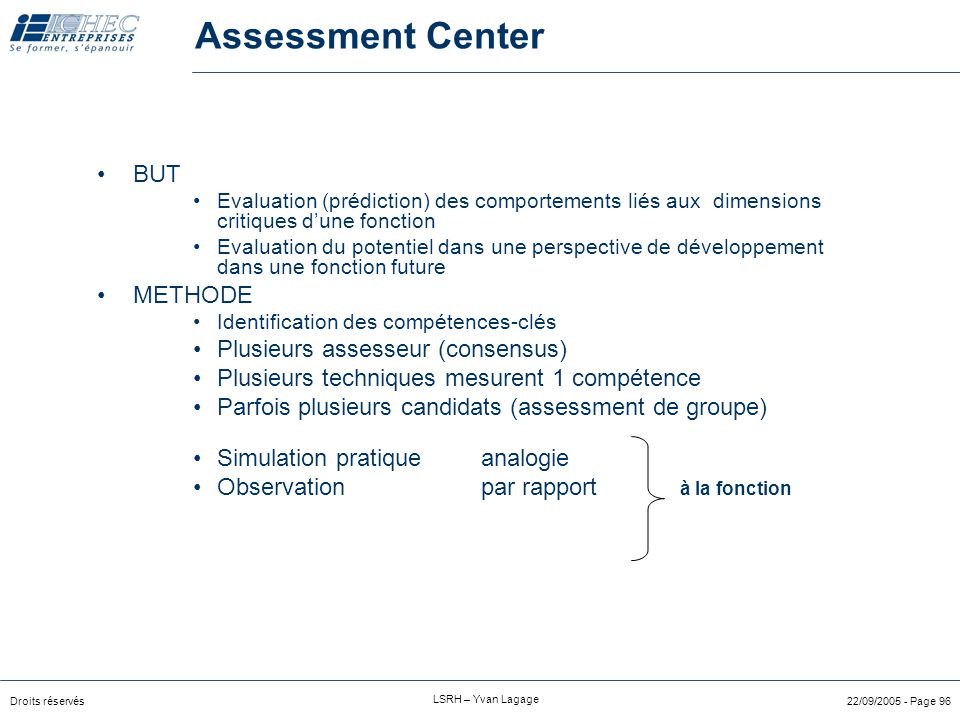 Assessment Center BUT METHODE Plusieurs assesseur (consensus)