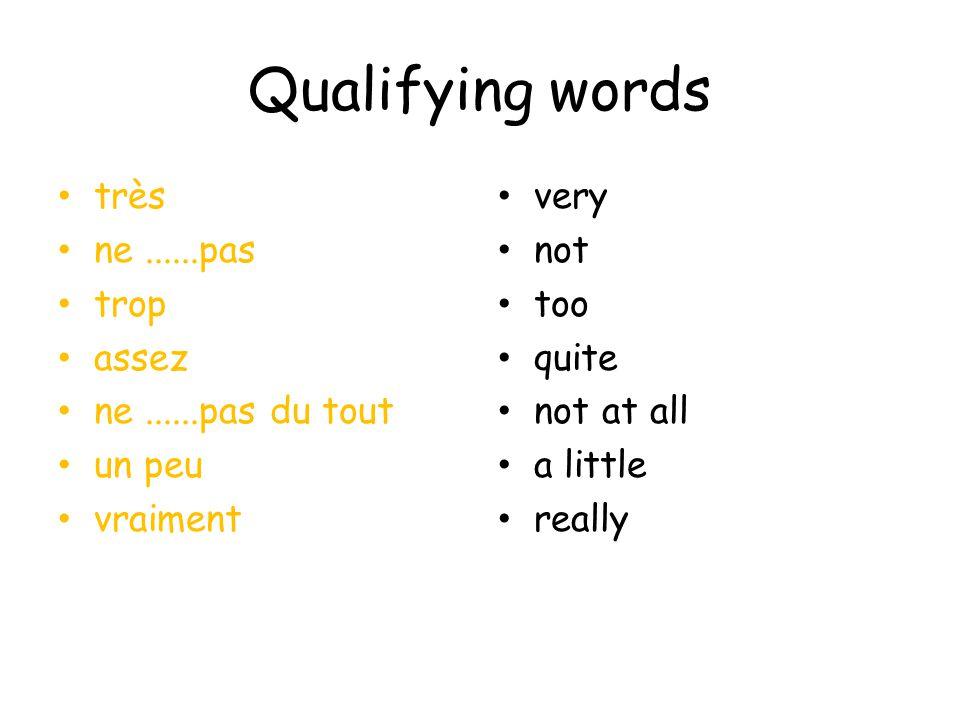 Qualifying words très ne ......pas trop assez ne ......pas du tout