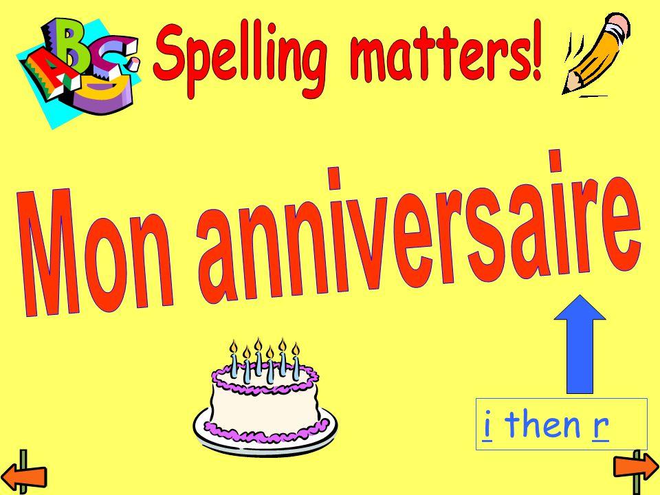 Spelling matters! Mon anniversaire i then r