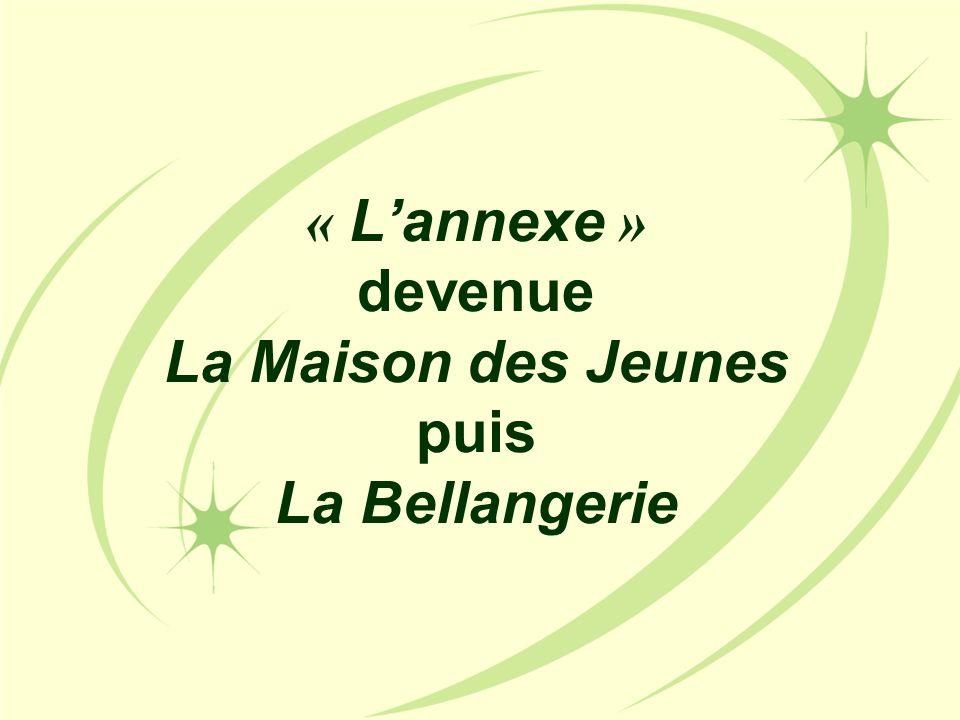 « L'annexe » devenue La Maison des Jeunes puis La Bellangerie