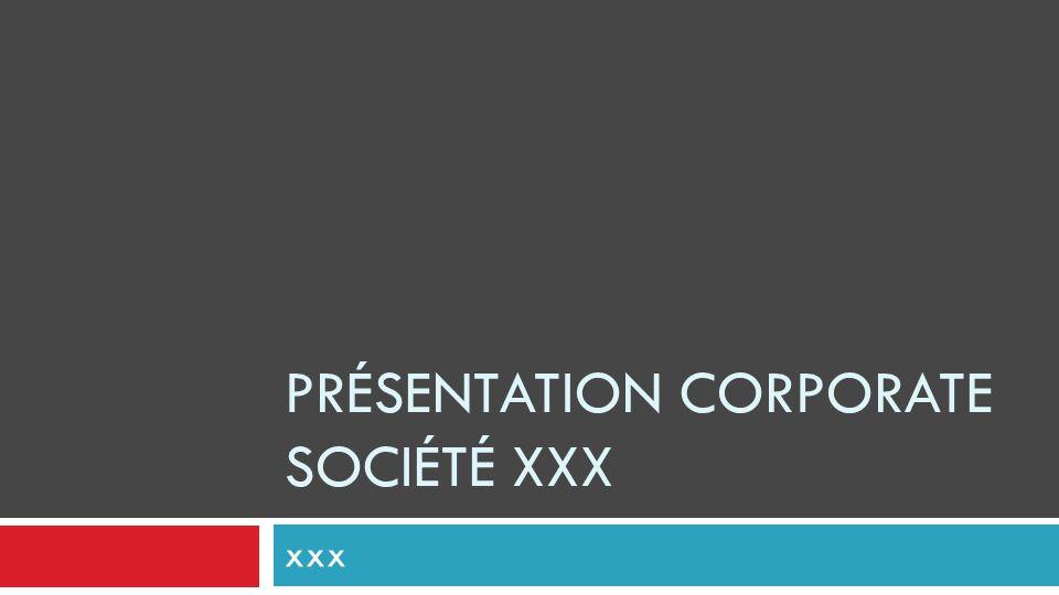 Présentation corporate société xxx