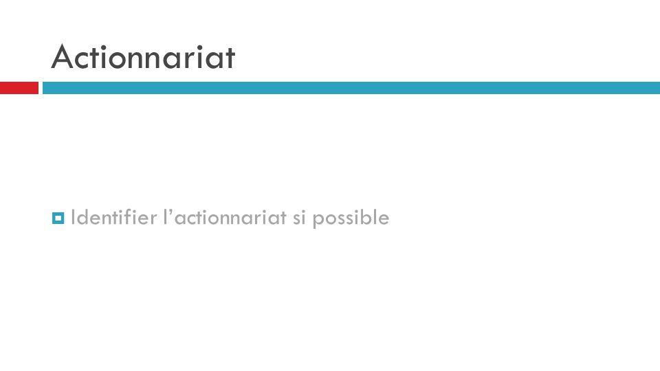 Actionnariat Identifier l'actionnariat si possible