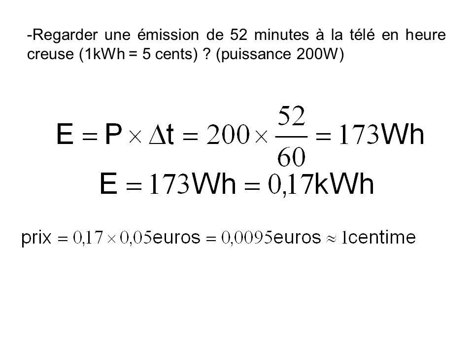 Regarder une émission de 52 minutes à la télé en heure creuse (1kWh = 5 cents) (puissance 200W)