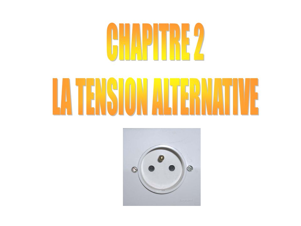 CHAPITRE 2 : LA TENSION ALTERNATIVE