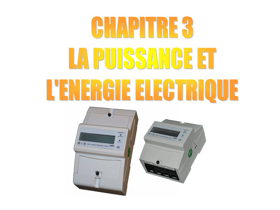 CHAPITRE 3 : LA PUISSANCE ET L'ENERGIE ELECTRIQUE