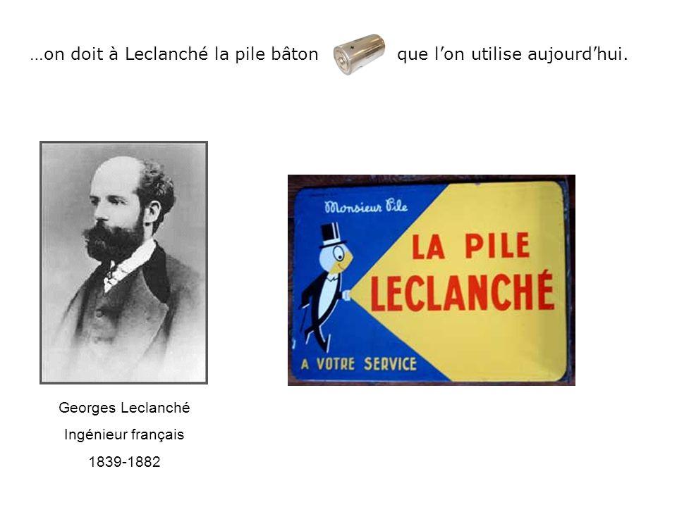 …on doit à Leclanché la pile bâton que l'on utilise aujourd'hui.