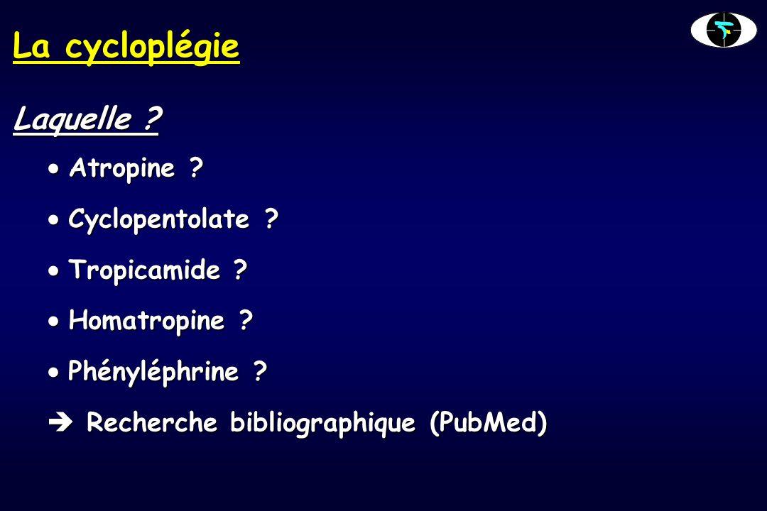 La cycloplégie Laquelle Atropine Cyclopentolate Tropicamide