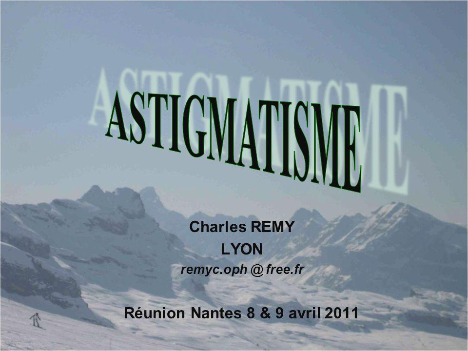 ASTIGMATISME Charles REMY LYON Réunion Nantes 8 & 9 avril 2011