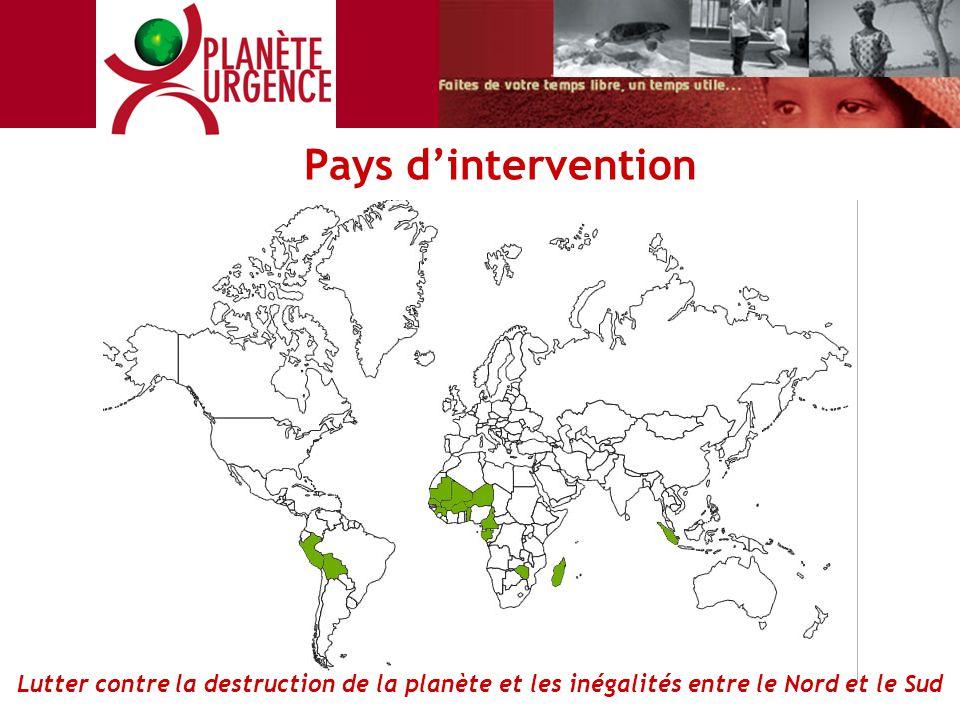 Pays d'intervention Lutter contre la destruction de la planète et les inégalités entre le Nord et le Sud.