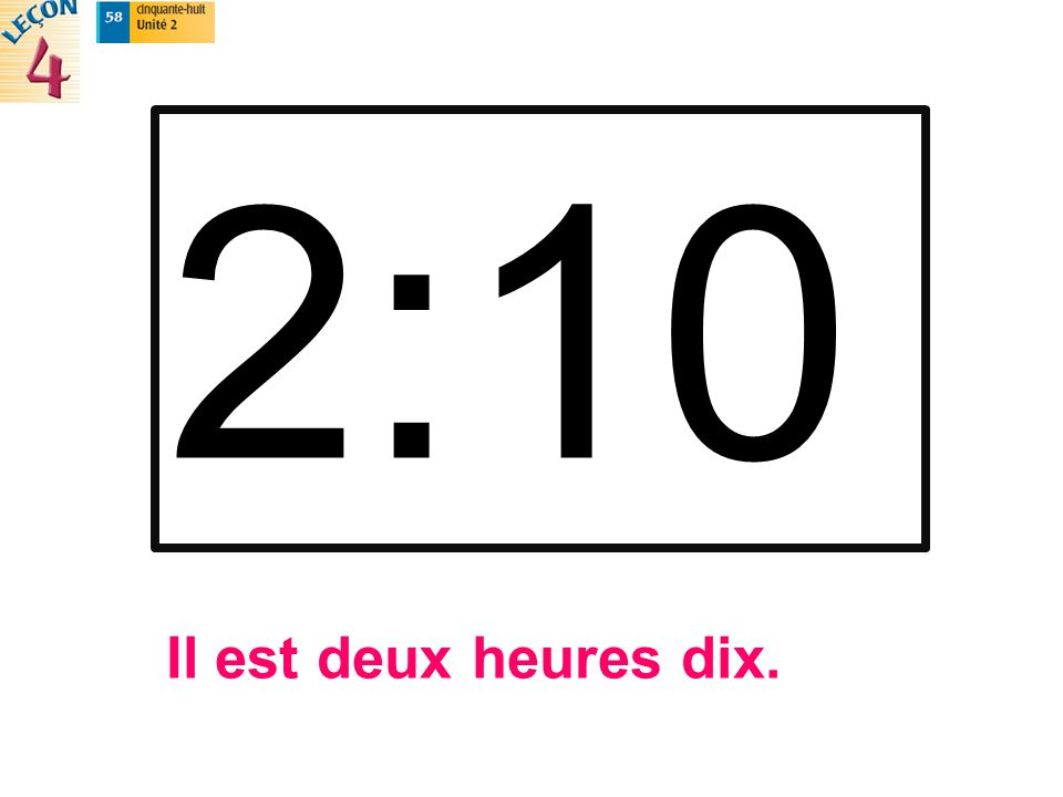2:10 Il est deux heures dix.