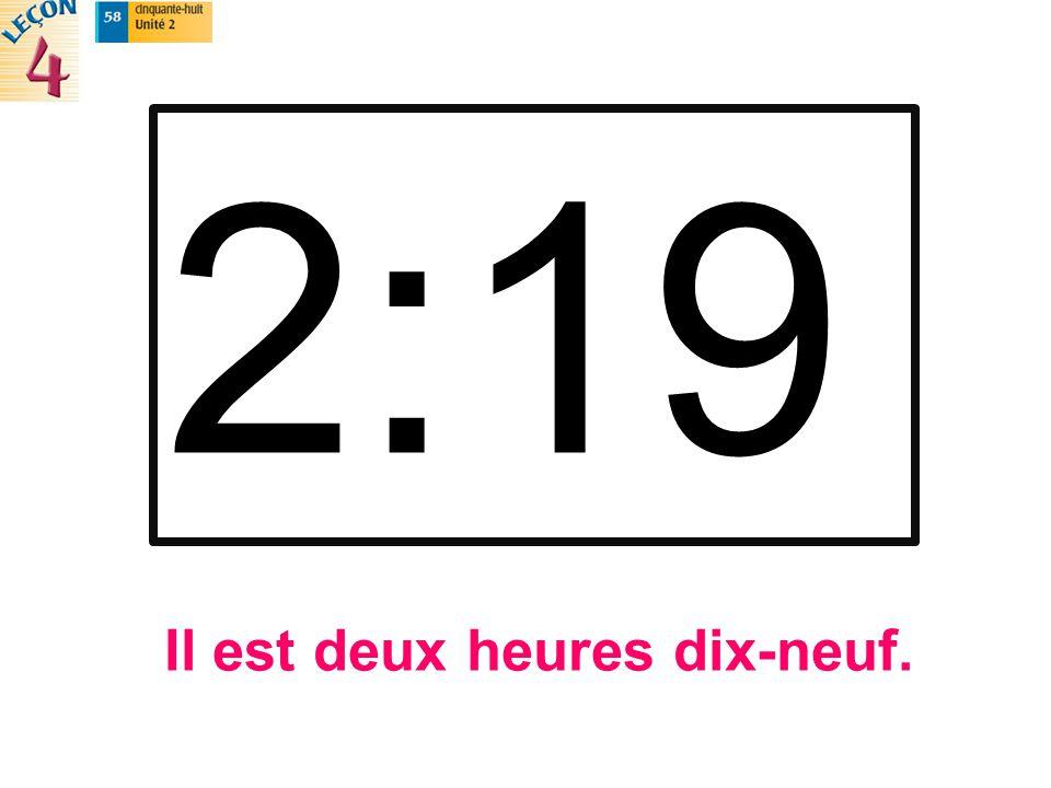 2:19 Il est deux heures dix-neuf.