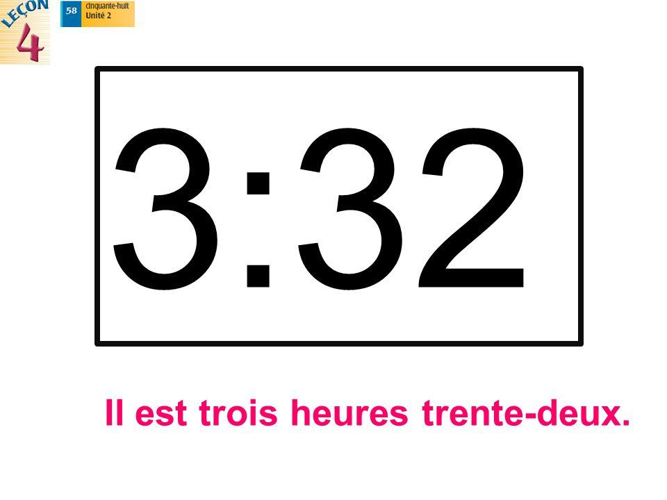 3:32 Il est trois heures trente-deux.