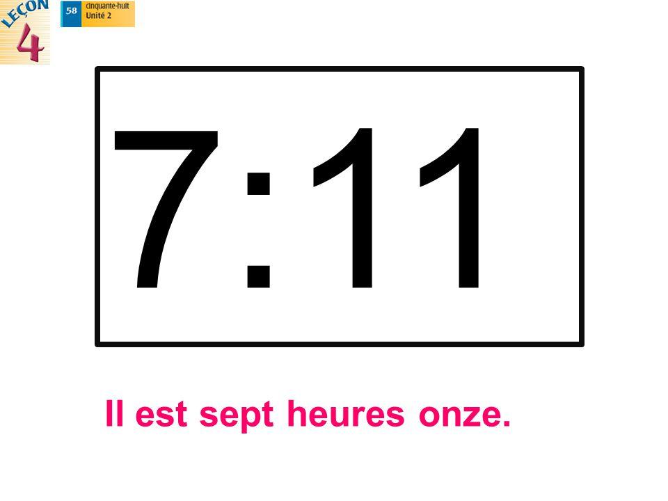 7:11 Il est sept heures onze.