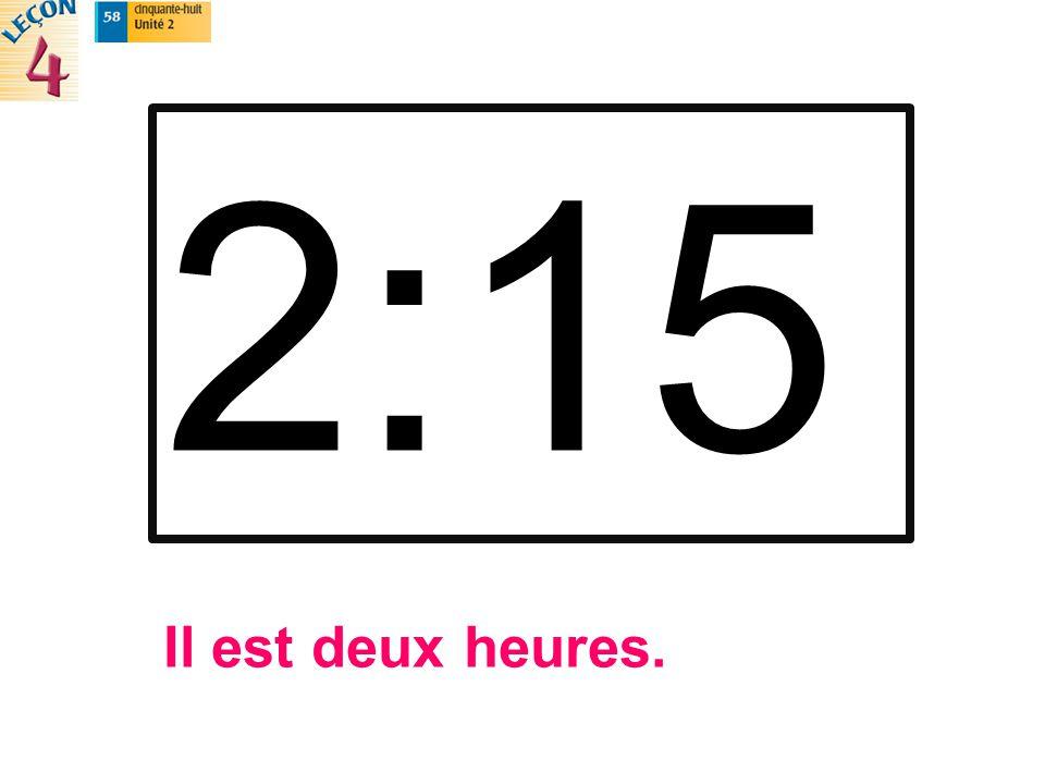 2:15 Il est deux heures.