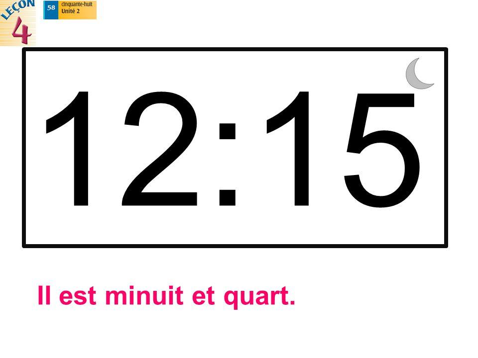 12:15 Il est minuit et quart.