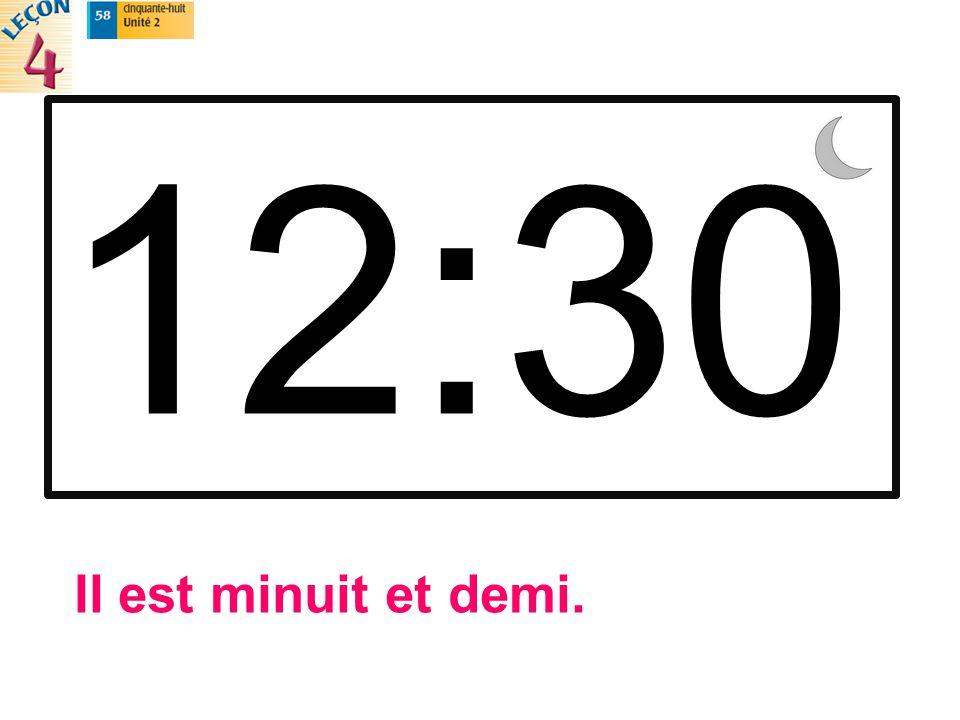 12:30 Il est minuit et demi.