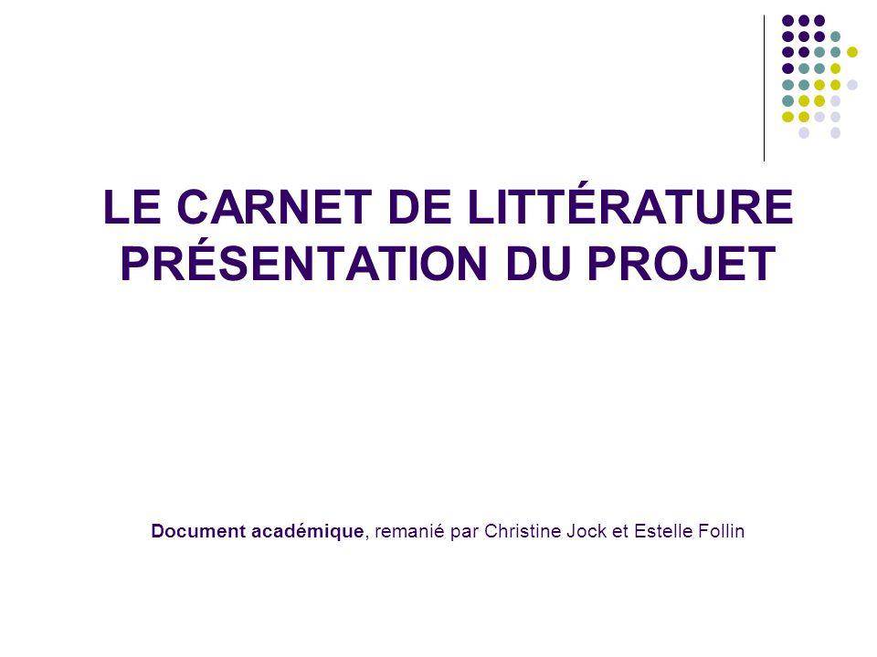 LE CARNET DE LITTÉRATURE PRÉSENTATION DU PROJET Document académique, remanié par Christine Jock et Estelle Follin