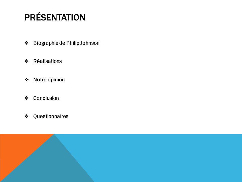 Présentation Biographie de Philip Johnson Réalisations Notre opinion
