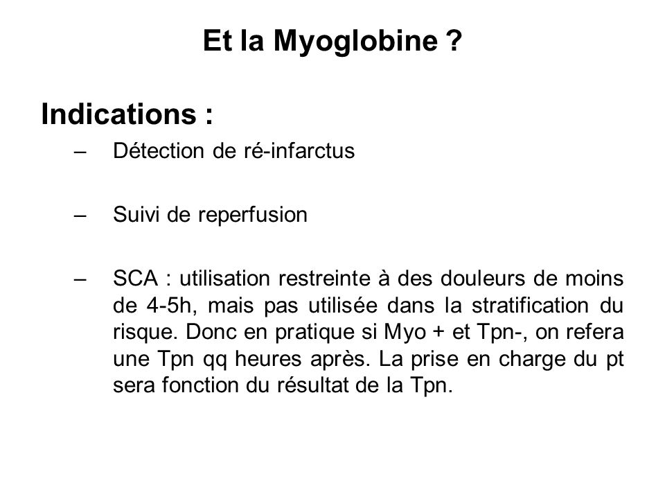 Et la Myoglobine Indications : Détection de ré-infarctus