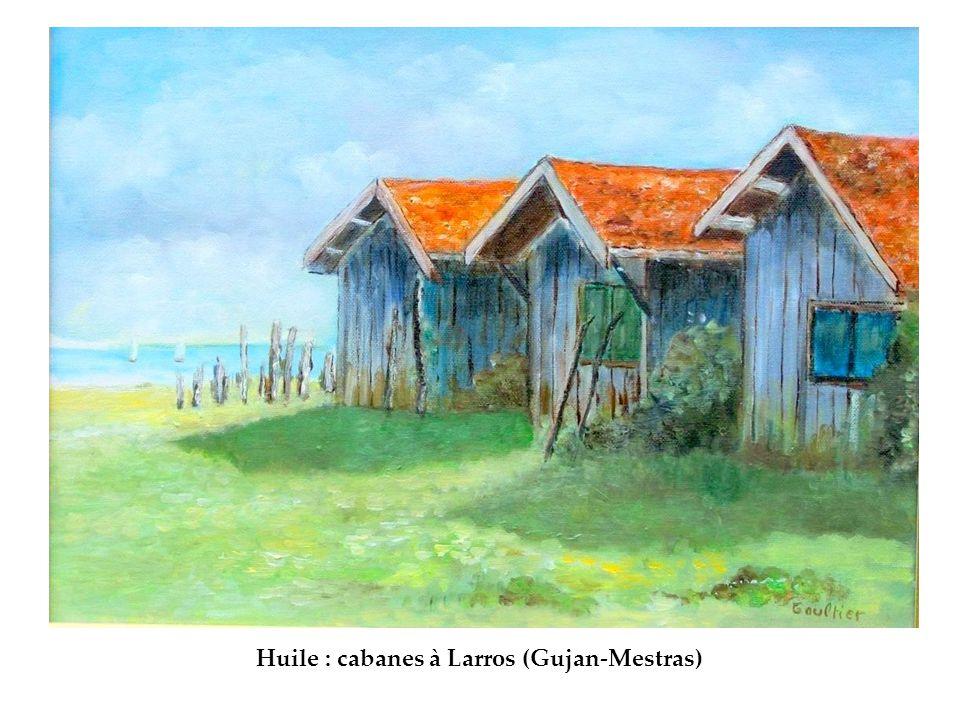 Huile : cabanes à Larros (Gujan-Mestras)