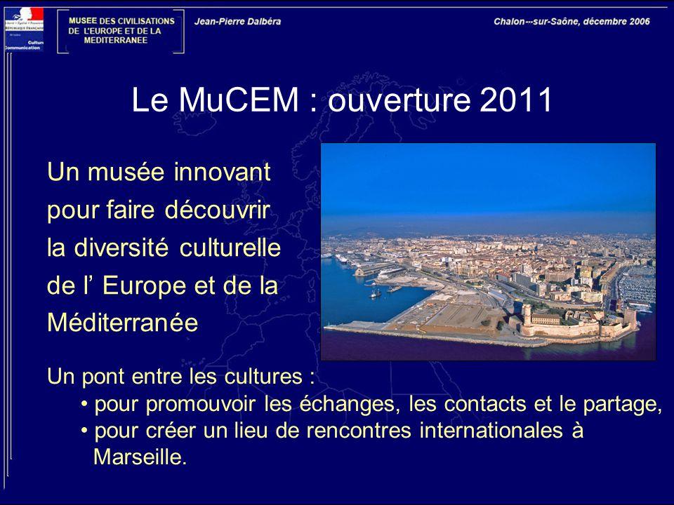 Le MuCEM : ouverture 2011 Un musée innovant pour faire découvrir