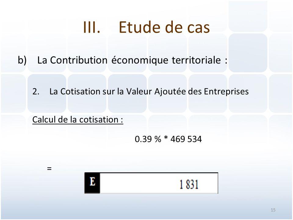 Etude de cas La Contribution économique territoriale : La Cotisation sur la Valeur Ajoutée des Entreprises.