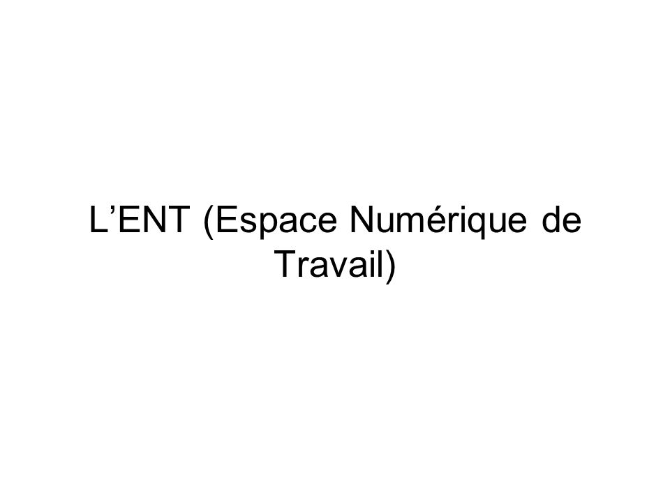 L'ENT (Espace Numérique de Travail)