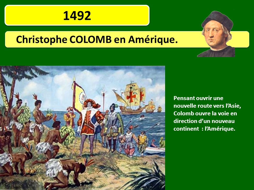 1492 Christophe COLOMB en Amérique.