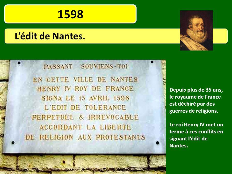 1598 L'édit de Nantes. Depuis plus de 35 ans, le royaume de France est déchiré par des guerres de religions.