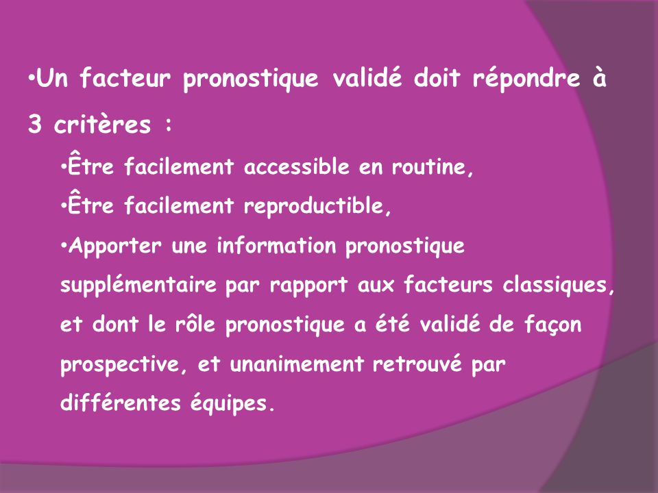 Un facteur pronostique validé doit répondre à 3 critères :