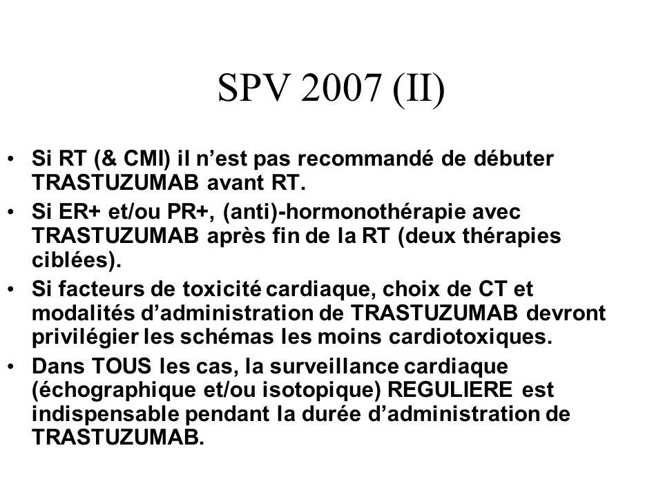 SPV 2007 (II) Si RT (& CMI) il n'est pas recommandé de débuter TRASTUZUMAB avant RT.
