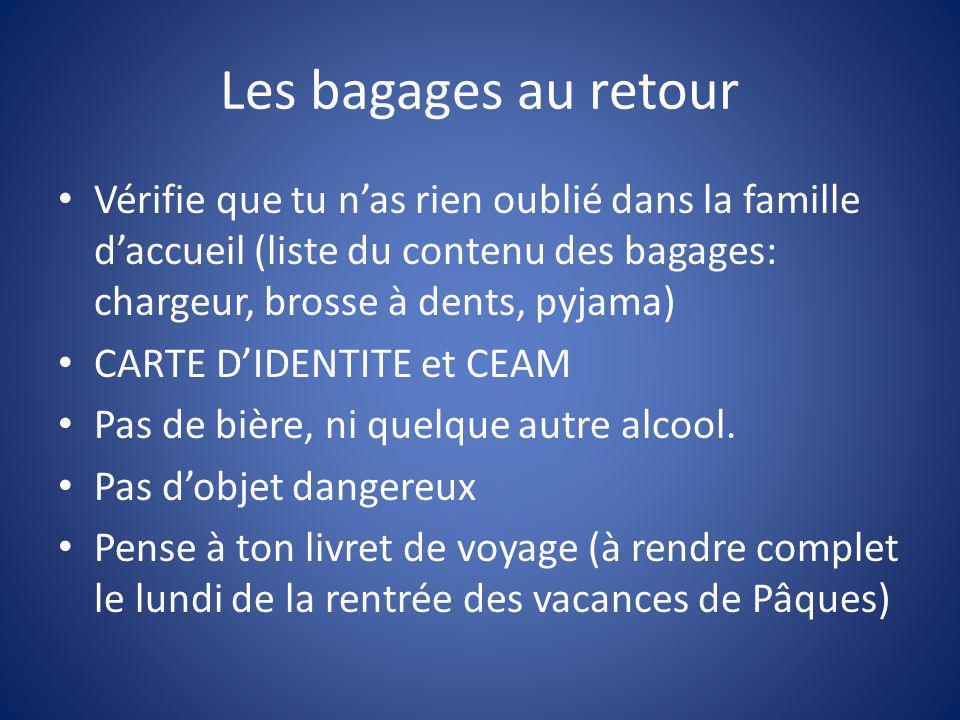 Les bagages au retour Vérifie que tu n'as rien oublié dans la famille d'accueil (liste du contenu des bagages: chargeur, brosse à dents, pyjama)