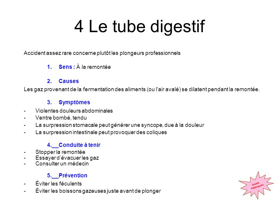4 Le tube digestif Accident assez rare concerne plutôt les plongeurs professionnels. Sens : À la remontée.