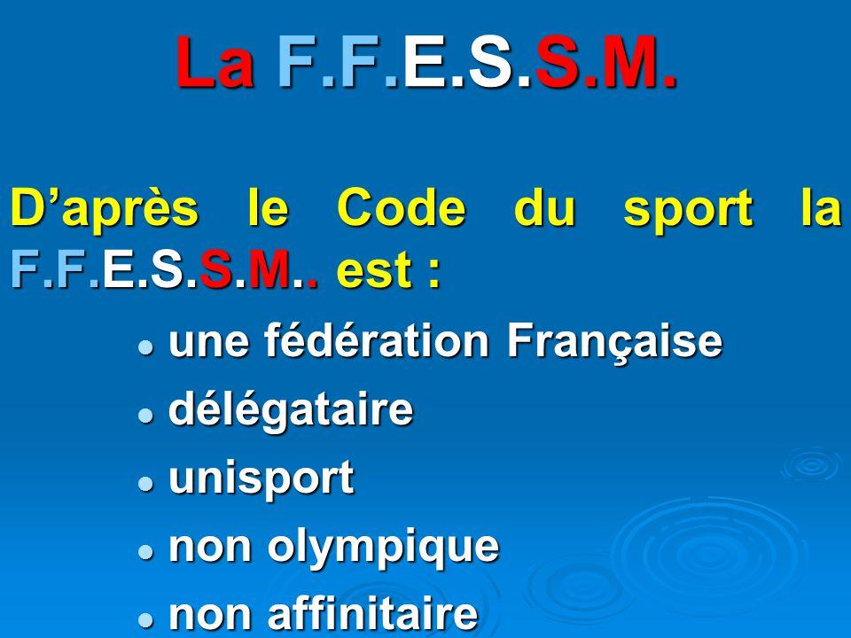 La F.F.E.S.S.M. D'après le Code du sport la F.F.E.S.S.M.. est :