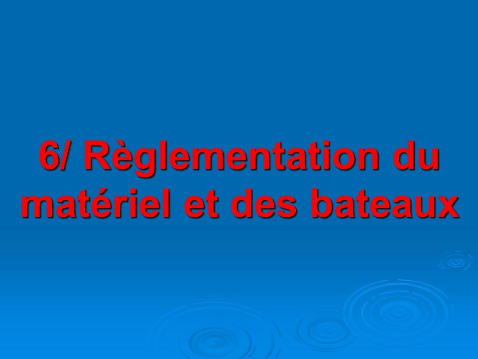 6/ Règlementation du matériel et des bateaux